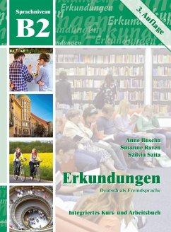Erkundungen Deutsch als Fremdsprache B2: Integriertes Kurs- und Arbeitsbuch - Buscha, Anne; Raven, Susanne; Szita, Szilvia