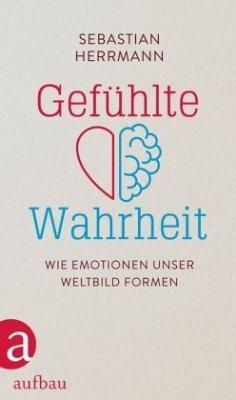 Gefühlte Wahrheit - Herrmann, Sebastian
