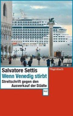 Wenn Venedig stirbt - Settis, Salvatore