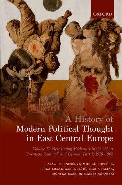 A History of Modern Political Thought in East Central Europe (eBook, PDF) - Trencsényi, Balázs; Kopecek, Michal; Lisjak Gabrijelcic, Luka; Falina, Maria; Baár, Mónika; Janowski, Maciej