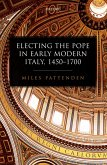 Electing the Pope in Early Modern Italy, 1450-1700 (eBook, PDF)