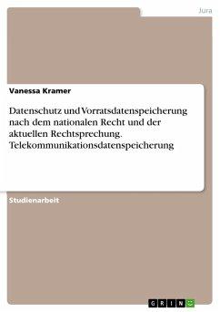 Datenschutz und Vorratsdatenspeicherung nach dem nationalen Recht und der aktuellen Rechtsprechung. Telekommunikationsdatenspeicherung (eBook, PDF) - Kramer, Vanessa