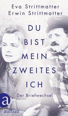 Du bist mein zweites Ich (eBook, ePUB) - Strittmatter, Eva; Strittmatter, Erwin