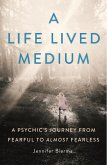 A Life Lived Medium: A Psychic's Journey from Fearful to Almost Fearless (eBook, ePUB)