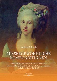 Außergewöhnliche Komponistinnen. Weibliches Komponieren im 18. und 19. Jahrhundert - Schwab, Andrea