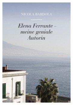 Elena Ferrante - meine geniale Autorin - Bardola, Nicola