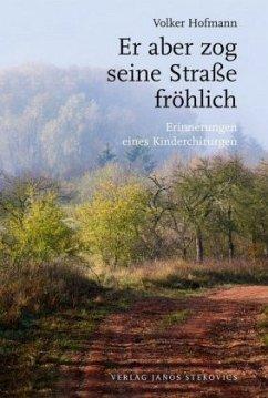 Er aber zog seine Straße fröhlich - Hofmann, Volker