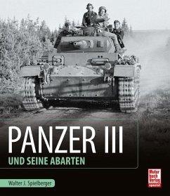 Panzer III und seine Abarten - Spielberger, Walter J.; Feist, Uwe