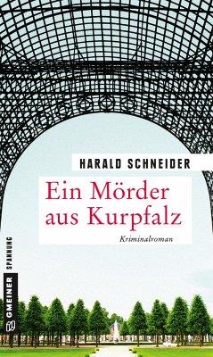 Ein Mörder aus Kurpfalz - Schneider, Harald