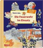Die Feuerwehr im Einsatz / Guck mal Bd.9
