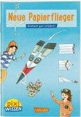 Neue Papierflieger / Pixi Wissen Bd.101