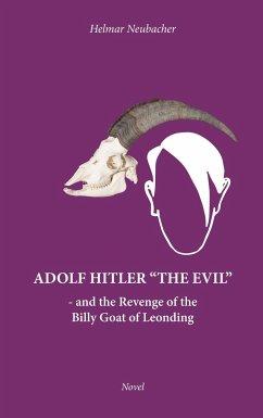 """Adolf Hitler """"THE EVIL"""""""
