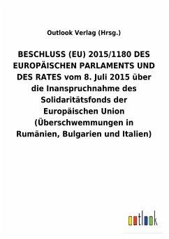 BESCHLUSS (EU) 2015/1180 DES EUROPÄISCHEN PARLAMENTS UND DES RATES vom 8. Juli 2015 über die Inanspruchnahme des Solidaritätsfonds der Europäischen Union (Überschwemmungen in Rumänien, Bulgarien und Italien)