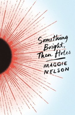 Something Bright, Then Holes - Nelson, Maggie