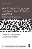 What English Language Teachers Need to Know Volume I