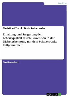 Erhaltung und Steigerung der Lebensqualität durch Prävention in der Diabetesberatung mit dem Schwerpunkt Fußgesundheit (eBook, PDF)