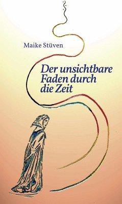 Der unsichtbare Faden durch die Zeit (eBook, ePUB) - Maike Stüven