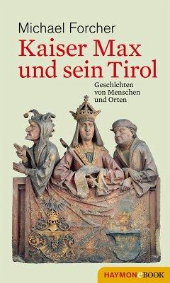 Kaiser Max und sein Tirol (eBook, ePUB) - Forcher, Michael