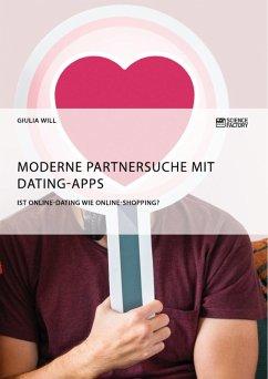 Moderne Partnersuche mit Dating-Apps. Ist Online-Dating wie Online-Shopping? (eBook, PDF)