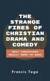 The Strange Fires of Christian Drama and Comedy (eBook, ePUB)