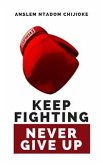 Keep Fighting, Never Give Up (eBook, ePUB)