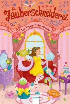 Der Tag der Zuckerwünsche / Die Zauberschneiderei Bd.5 (eBook, ePUB) - Brandt, Ina