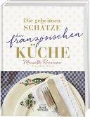 Die geheimen Schätze der französischen Küche (Ausgezeichnet mit dem World Gourmand Cookbook Award) (Mängelexemplar)