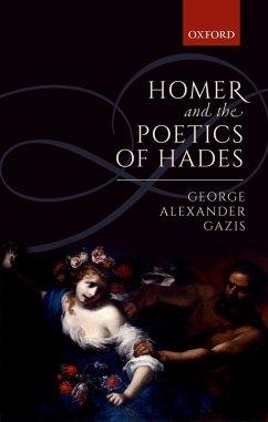 Homer and the Poetics of Hades (eBook, PDF) - Gazis, George Alexander
