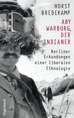 Aby Warburg, der Indianer - Bredekamp, Horst