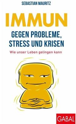 Immun gegen Probleme, Stress und Krisen - Mauritz, Sebastian