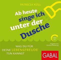 Ab heute singe ich unter der Dusche, 1 MP3-CD - Küll, Patricia