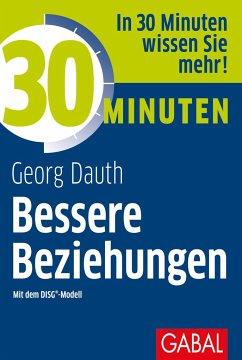 30 Minuten Bessere Beziehungen mit dem DISG®-Modell - Dauth, Georg