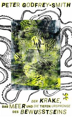 Der Krake, das Meer und die tiefen Ursprünge des Bewusstseins - Godfrey-Smith, Peter