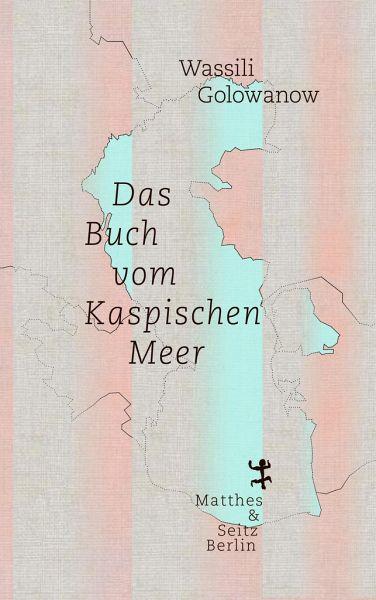 3bcd240941 Das Buch vom Kaspischen Meer von Wassili Golowanow - Fachbuch ...
