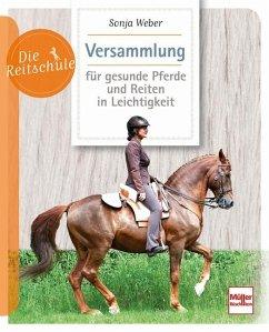 Versammlung für gesunde Pferde und Reiten in Leichtigkeit - Weber, Sonja
