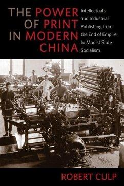 The Power of Print in Modern China - Culp, Robert