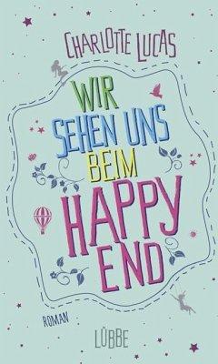 Wir sehen uns beim Happy End (Mängelexemplar) - Lucas, Charlotte