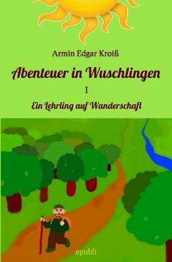 Abenteuer in Wuschlingen (eBook, ePUB) - Kroiß, Armin Edgar