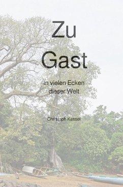 Zu Gast (eBook, ePUB) - Kessel, Christoph