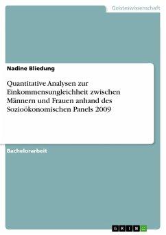 Quantitative Analysen zur Einkommensungleichheit zwischen Männern und Frauen anhand des Sozioökonomischen Panels 2009 (eBook, PDF) - Bliedung, Nadine