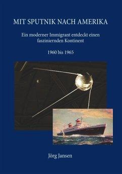Mit Sputnik nach Amerika (eBook, ePUB) - Jörg Jansen