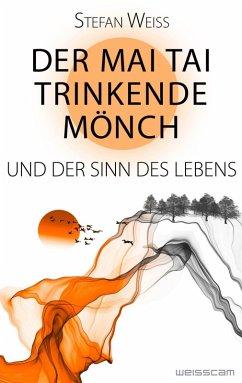 Der Mai Tai trinkende Mönch und der Sinn des Lebens (eBook, ePUB) - Weiss, Stefan