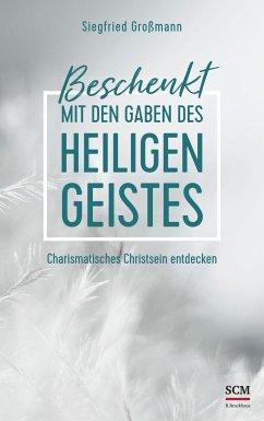 Beschenkt mit den Gaben des Heiligen Geistes - Großmann, Siegfried