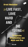»Live fast, love hard and die young!«