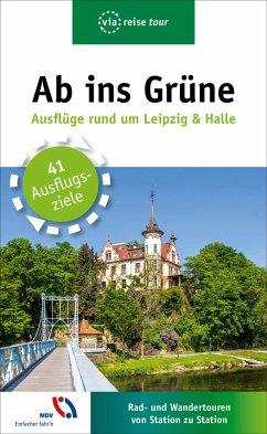 Ab ins Grüne - Ausflüge rund um Leipzig - Lachmann, Harald
