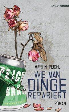 Wie man Dinge repariert - Peichl, Martin