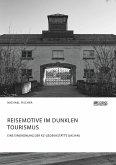 Reisemotive im Dunklen Tourismus. Eine Einordnung der KZ-Gedenkstätte Dachau