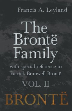 The Brontë Family - With Special Reference to Patrick Branwell Brontë Vol. II (eBook, ePUB) - Leyland, Francis A.