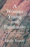 A Woman Young and Passionate - A Collection of Essays, Excerpts and Writings on Emily Brontë (eBook, ePUB)