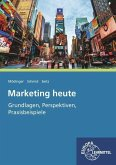 Marketing heute - Grundlagen, Perspektiven, Praxisbeispiele
